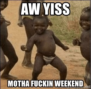 Third World Success - AW YISS MOTHA FUCKIN WEEKEND