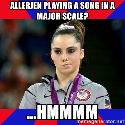 Mckayla Maroney Does Not Approve - Allerjen playing a song in a major scale? ...hmmmm
