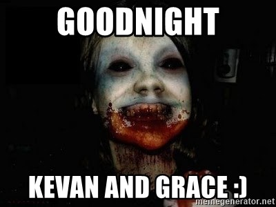 scary meme - GOODNIGHT KEVAN AND GRACE :)