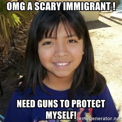 aylinfernanda - OMG a scary immigrant ! Need guns to protect myself!