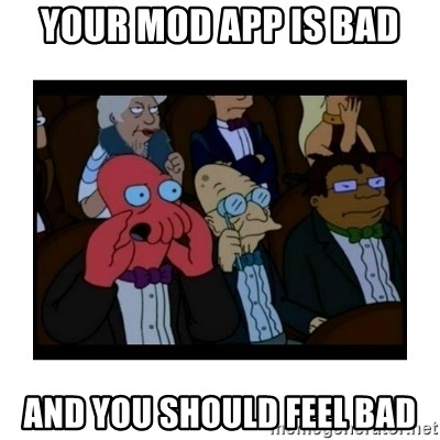 Your X is bad and You should feel bad - Your mod app is bad and you should feel bad
