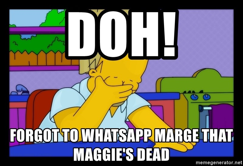 Homer Facepalm - DOH! FORGOT TO WHATSAPP MARGE THAT MAGGIE'S DEAD