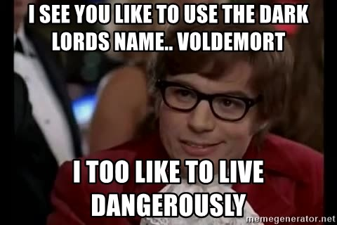 Austin Powers Danger - i see you like to use the dark lords name.. voldemort i too like to live dangerously