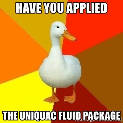 Technologyimpairedduck - have you applied the UNiquac fluid package