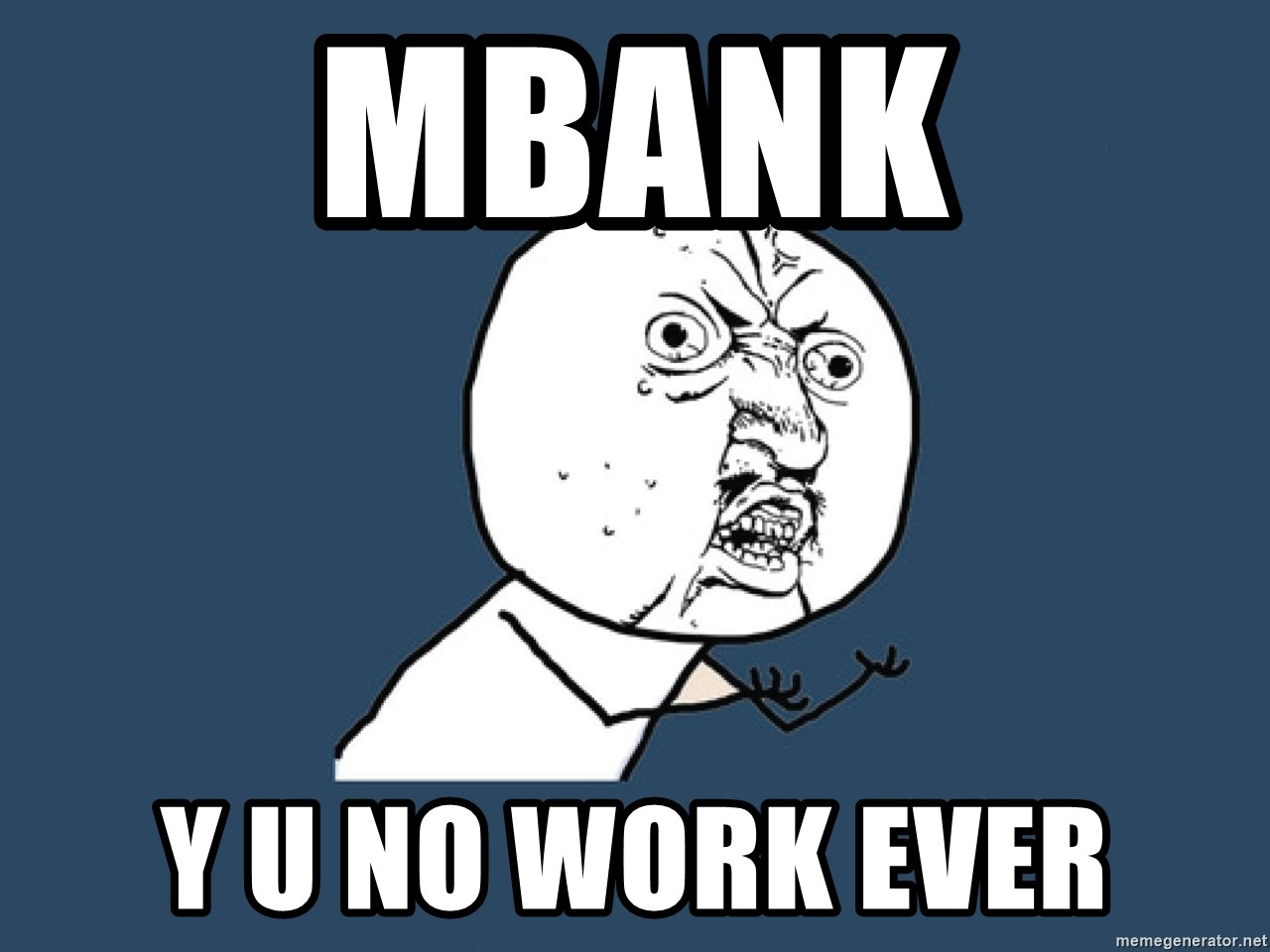 Y U No - MBANK Y U NO WORK EVER