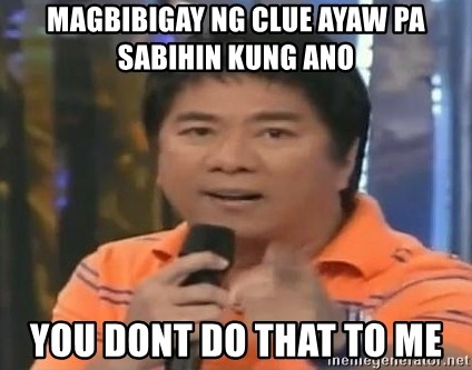 willie revillame you dont do that to me - Magbibigay ng clue ayaw pa sabihin kung ano you dont do that to me