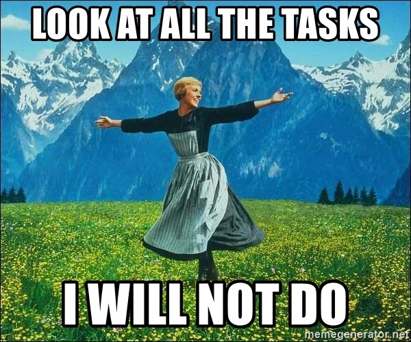 Look at all the things - Look at all the tasks i will not do