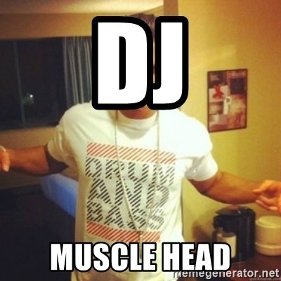 Drum And Bass Guy - DJ MUSCLE HEAD