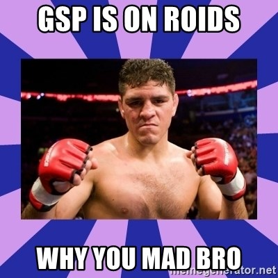 Nick Diaz - GSP is on roids Why you mad bro