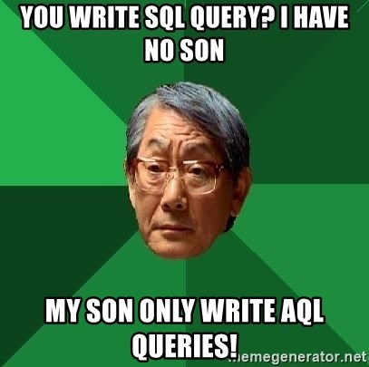 High Expectations Asian Father - you write sql query? I have no son My son only write aql queries!