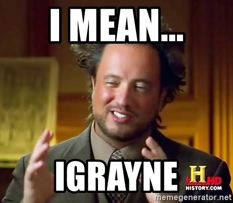 Ancient Aliens - i mean... igrayne