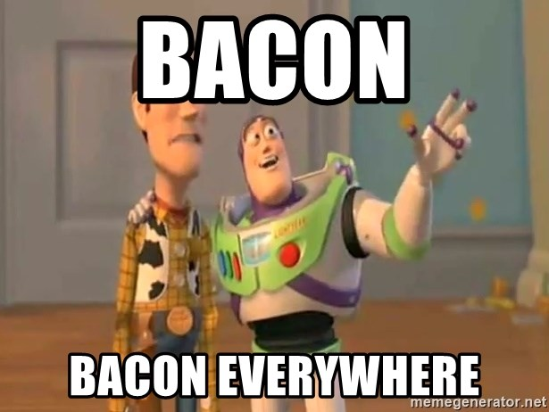 X, X Everywhere  - bacon bacon everywhere