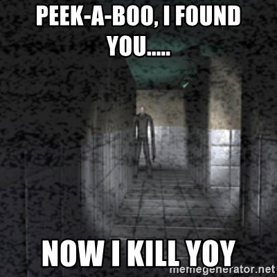 Slender game - PEEK-A-BOO, I FOUND YOU..... NOW I KILL YOY