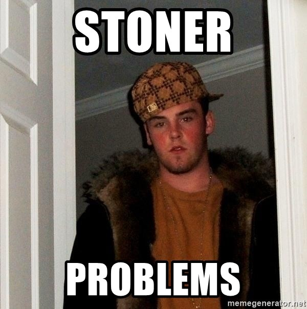 Scumbag Steve - Stoner Problems