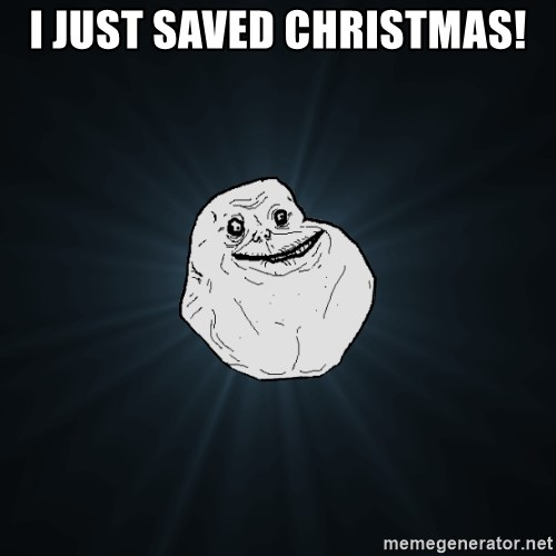 Forever Alone - I JUST SAVED CHRISTMAS!