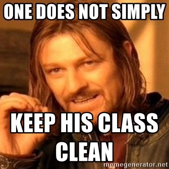 One Does Not Simply - one does not simply         keep his class clean