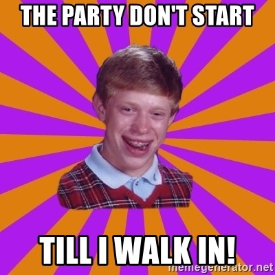 Unlucky Brian Strikes Again - THE PARTY DON'T START TILL I WALK IN!