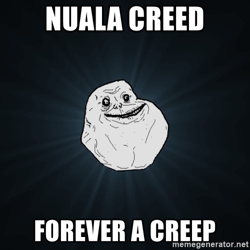 Forever Alone - nuala creeD fOREVER a CREEP