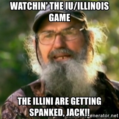 Duck Dynasty - Uncle Si  - Watchin' the iu/illinois game the illini are getting spanked, jack!!