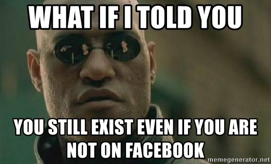Scumbag Morpheus - What if I told you you still exist even if you are not on facebook