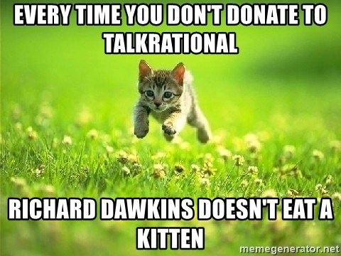 God Kills A Kitten - every time you don't donate to talkrational richard dawkins doesn't eat a kitten