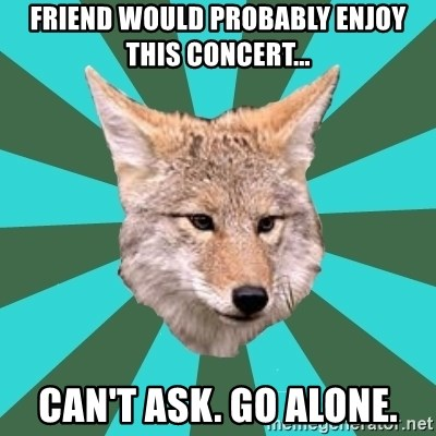 AvPD Coyote - friend would probably enjoy this concert... can't ask. go alone.