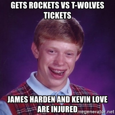 Bad Luck Brian - Gets Rockets vs t-wolves tickets james harden and kevin love are injured