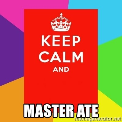 Keep calm and -  MASTER ATE