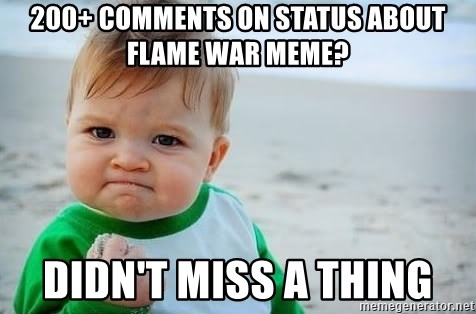 fist pump baby - 200+ comments on status about flame war meme? didn't miss a thing