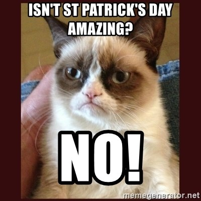 Tard the Grumpy Cat - Isn't St Patrick's Day Amazing? No!