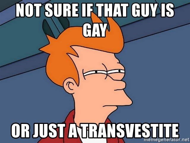 Futurama Fry - Not sure if that guy is gay or just a transvestite
