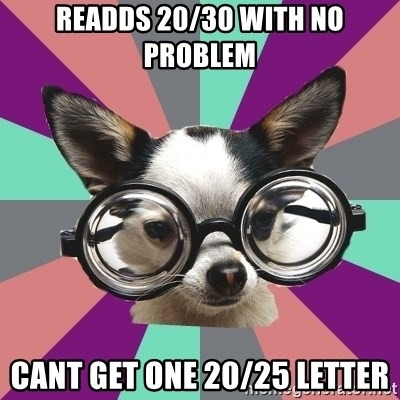 Typical_Foureyes - readds 20/30 with no problem cant get one 20/25 letter