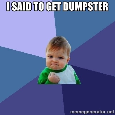 Success Kid - i said to get dumpster