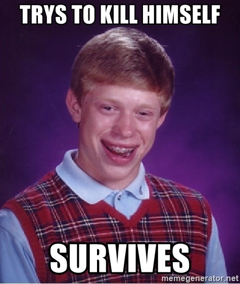 Bad Luck Brian - Trys to Kill himself Survives