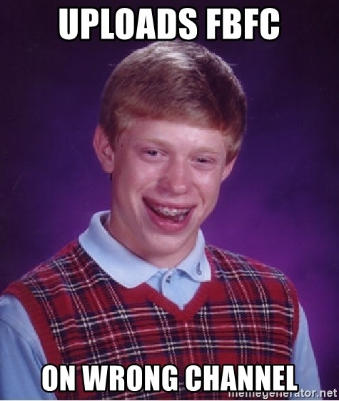 Bad Luck Brian - UPLOADS FBFC ON wrong channel