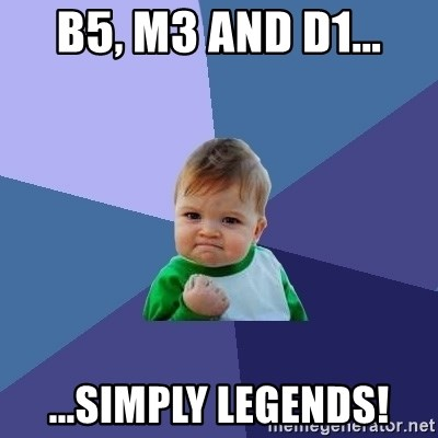 Success Kid - B5, M3 AND D1... ...SIMPLY LEGENDS!