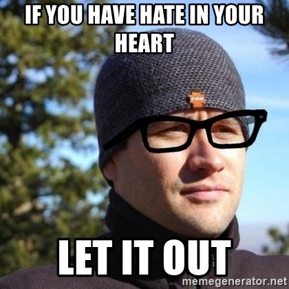 Hipster Reagan - if you have hate in your heart let it out
