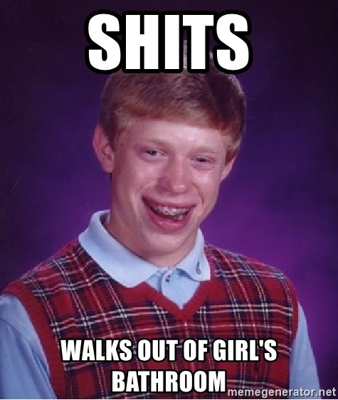 Bad Luck Brian - Shits Walks out of Girl's bathroom