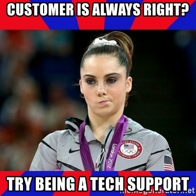 Mckayla Maroney Does Not Approve - customer is always right? Try BEING a TECH SUPPORT