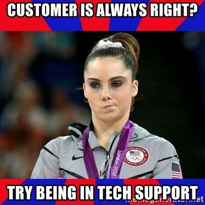Mckayla Maroney Does Not Approve - customer is always right? try being in tech support