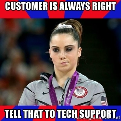 Mckayla Maroney Does Not Approve - customer is always right TELL THAT TO TECH SUPPORT