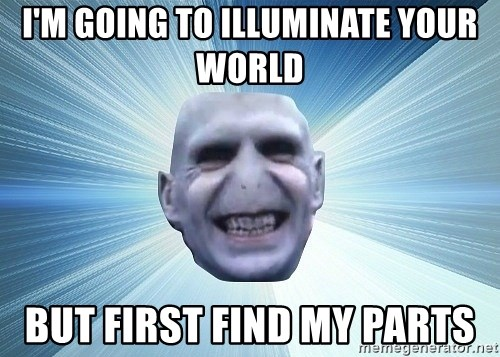 vold - i'm going to illuminate your world but first find my parts