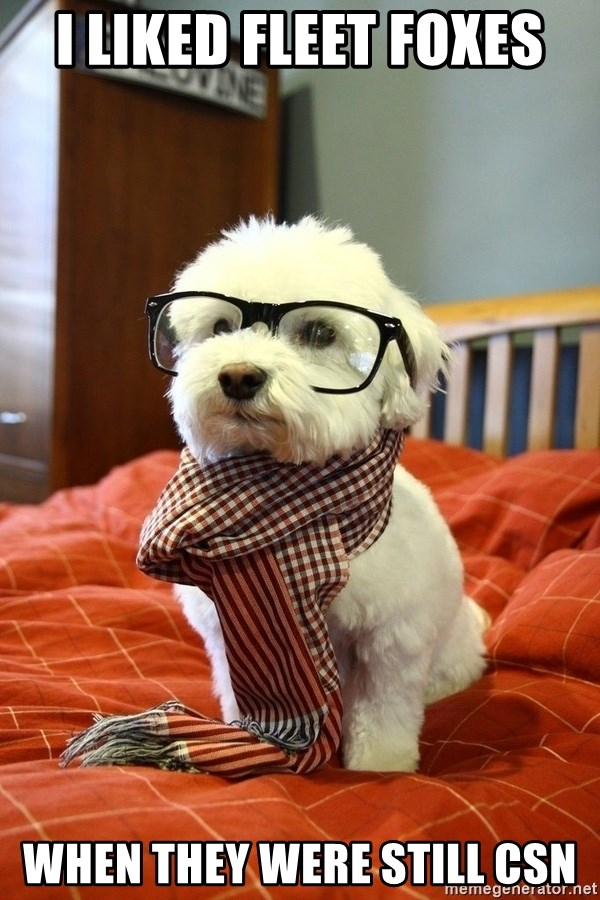 hipster dog - I liked Fleet Foxes When They were Still CSN
