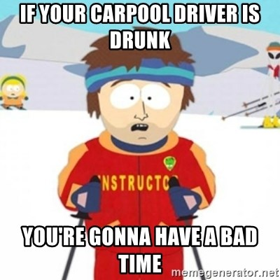 Bad time ski instructor 1 - if your carpool driver is drunk you're gonna have a bad time