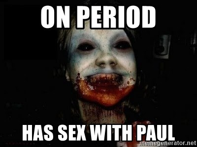 scary meme - on period has sex with paul