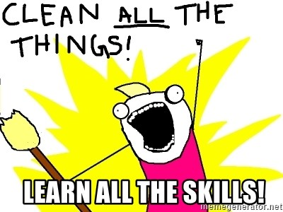clean all the things -   LEARN ALL THE SKILLS!