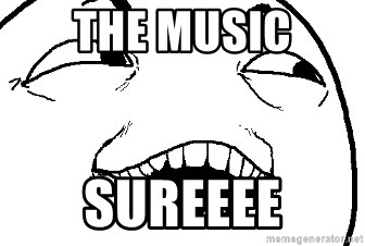 I see what you did there - the Music sureeee