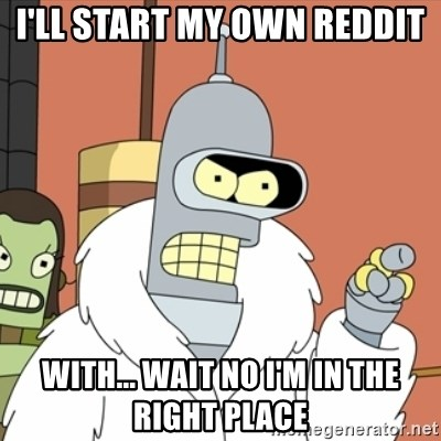 bender blackjack and hookers - i'll start my own reddit with... wait no i'm in the right place
