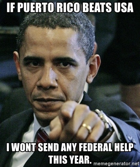 Pissed off Obama - If Puerto Rico beats USA I wont send any federal help this year.