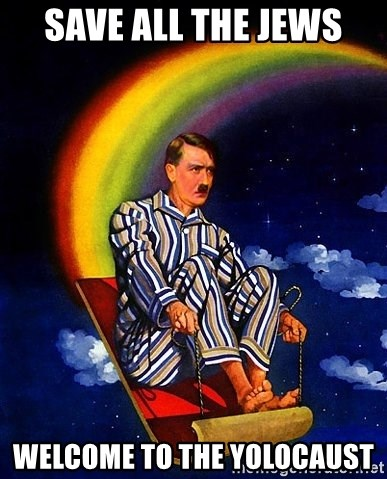 Bed Time Hitler - SAVE ALL THE JEWS WELCOME TO THE YOLOCAUST